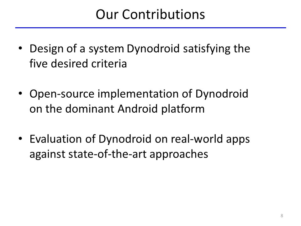 Our Contributions Design of a system Dynodroid satisfying the five desired criteria.