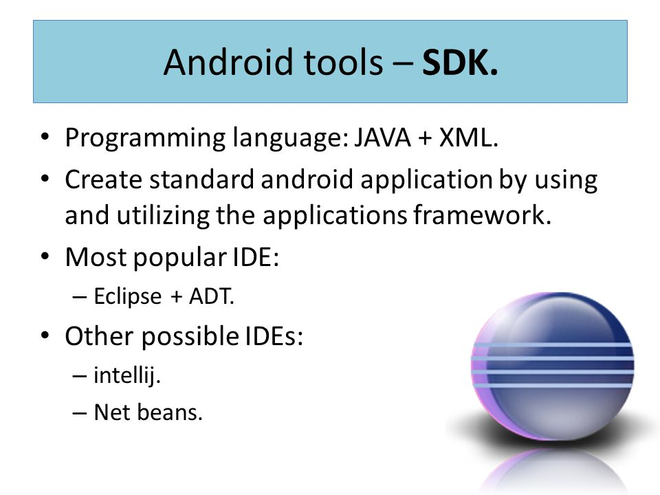 Android tools – SDK. Programming language: JAVA + XML.