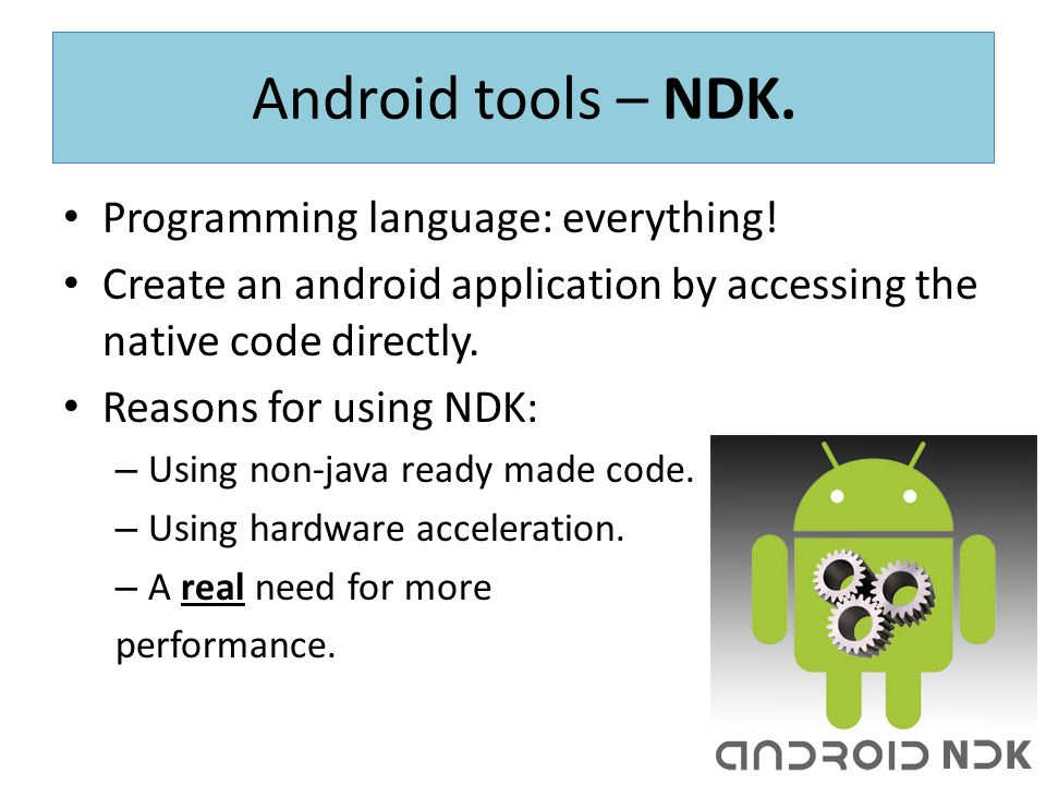 Android tools – NDK. Programming language: everything!