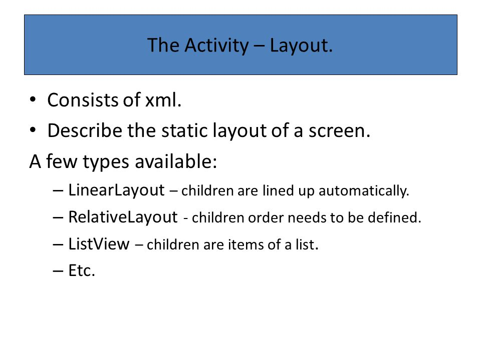 Describe the static layout of a screen. A few types available: