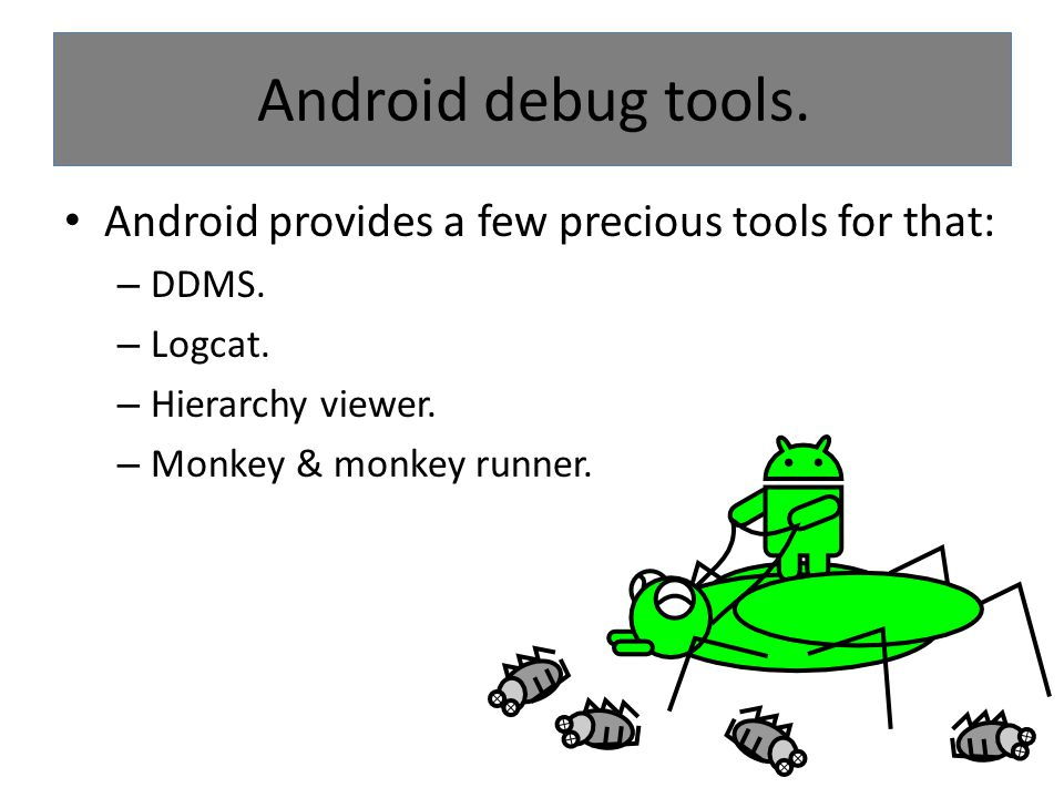 Android debug tools. Android provides a few precious tools for that: