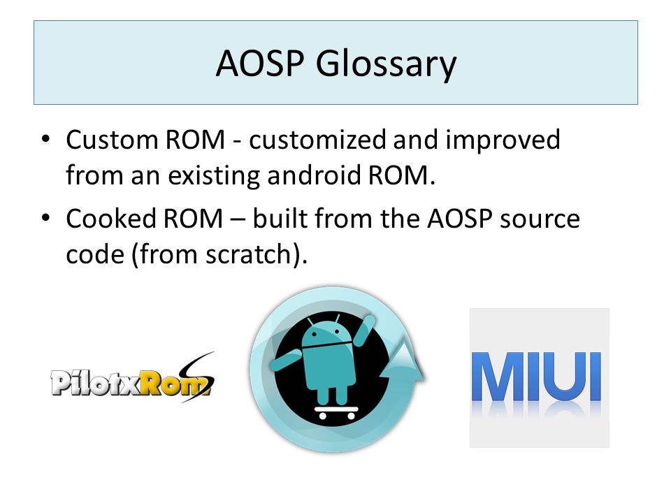AOSP Glossary Custom ROM - customized and improved from an existing android ROM.