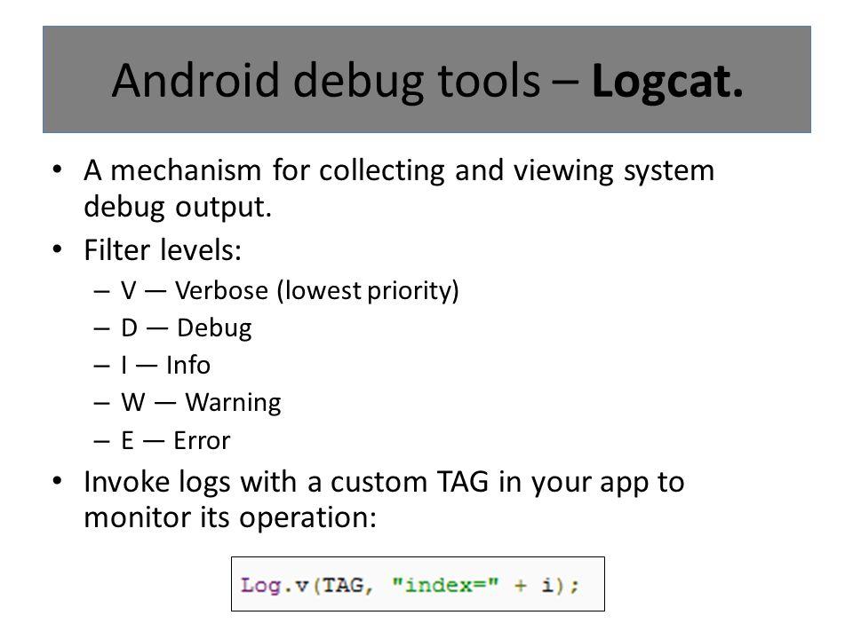 Android debug tools – Logcat.