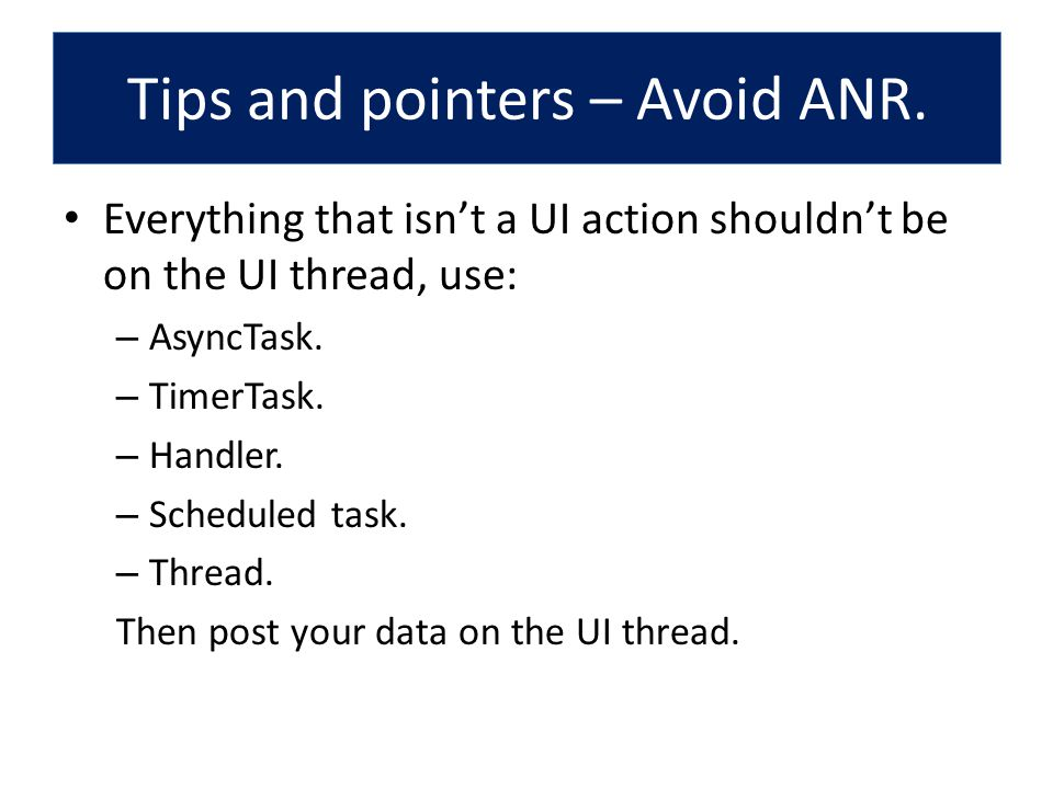 Tips and pointers – Avoid ANR.