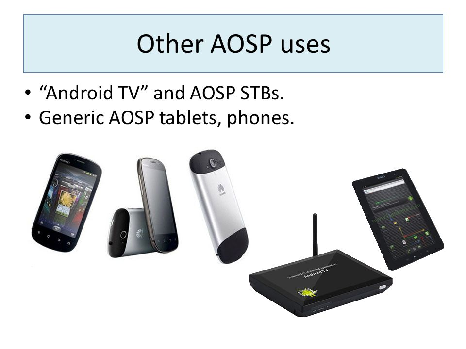 Other AOSP uses Android TV and AOSP STBs.