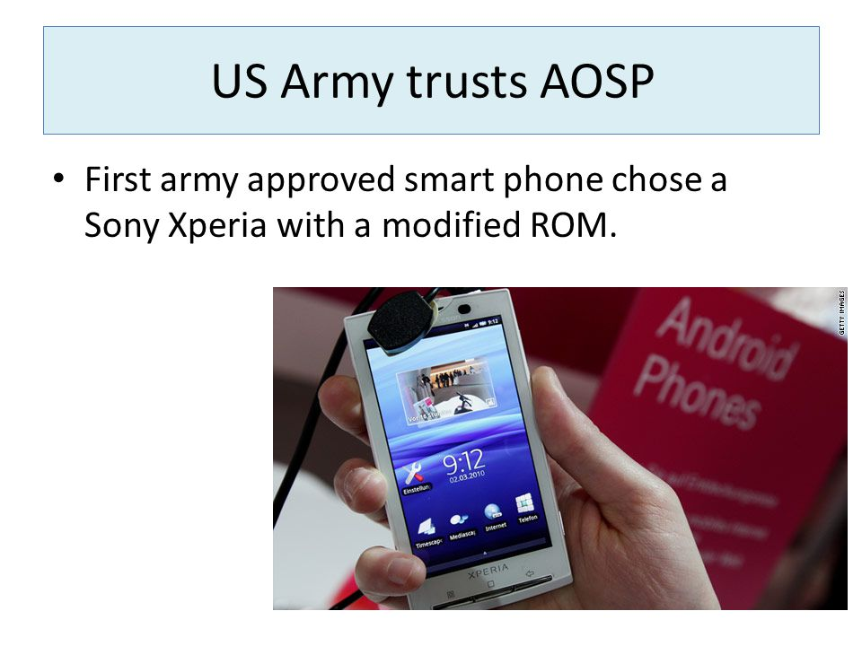 US Army trusts AOSP First army approved smart phone chose a Sony Xperia with a modified ROM.
