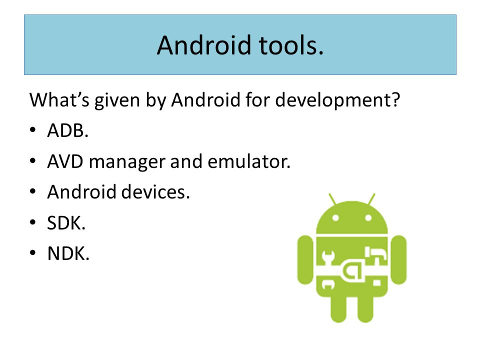 Android tools. What's given by Android for development ADB.