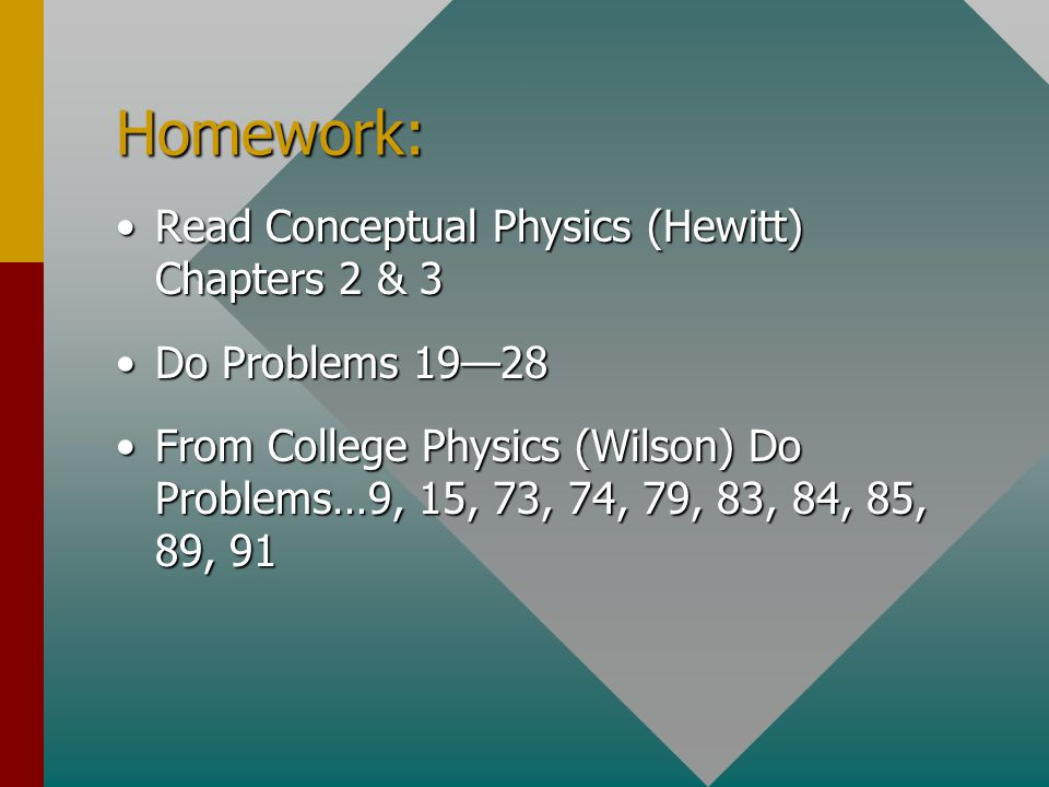 Homework: Read Conceptual Physics (Hewitt) Chapters 2 & 3