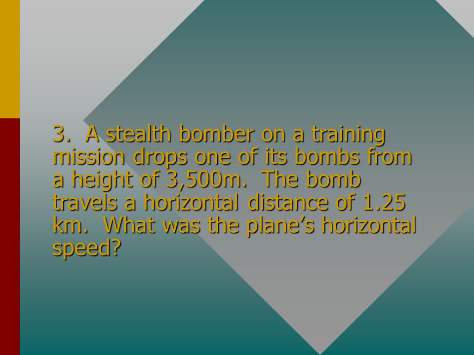 3. A stealth bomber on a training mission drops one of its bombs from a height of 3,500m.