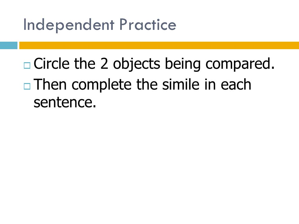 Independent Practice Circle the 2 objects being compared.