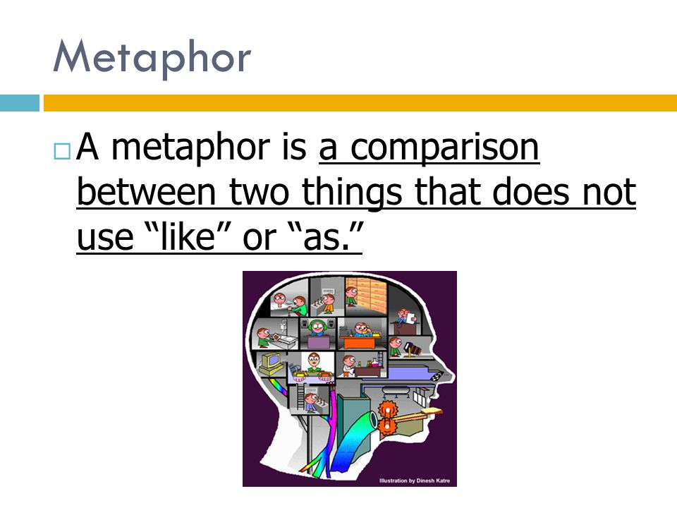 Metaphor A metaphor is a comparison between two things that does not use like or as.
