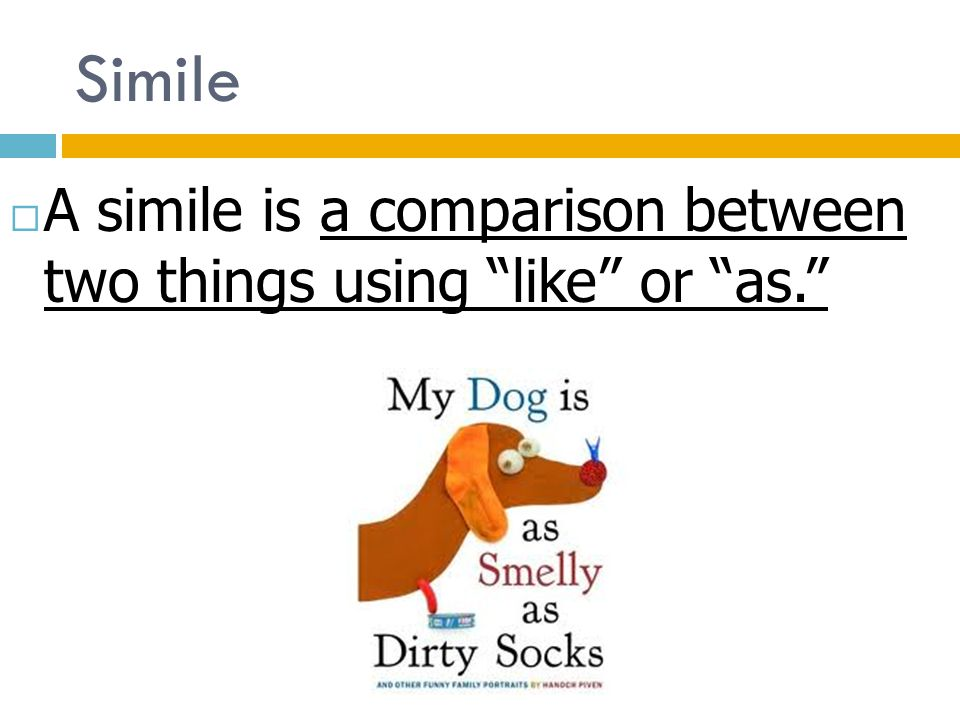 Simile A simile is a comparison between two things using like or as.