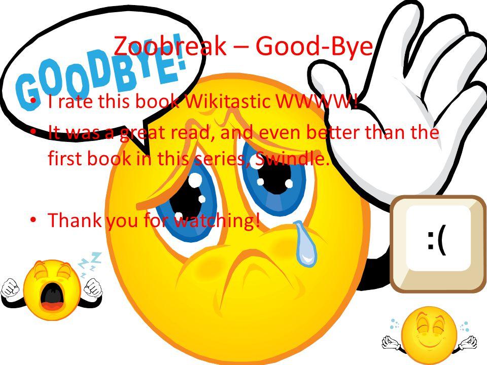 Zoobreak – Good-Bye I rate this book Wikitastic WWWW!