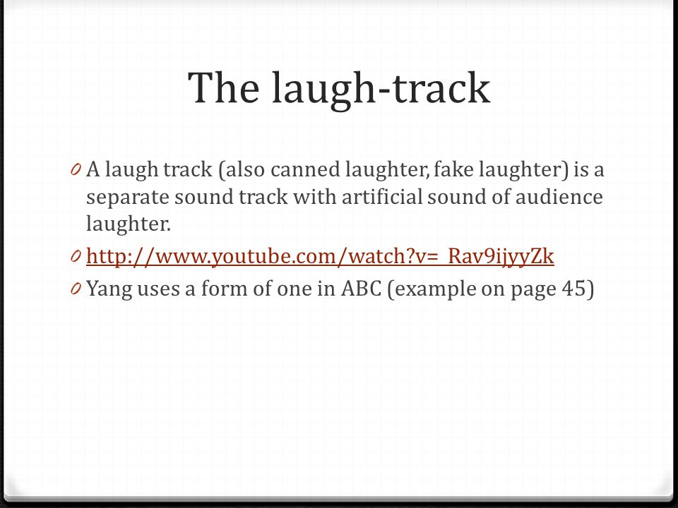 The laugh-track A laugh track (also canned laughter, fake laughter) is a separate sound track with artificial sound of audience laughter.