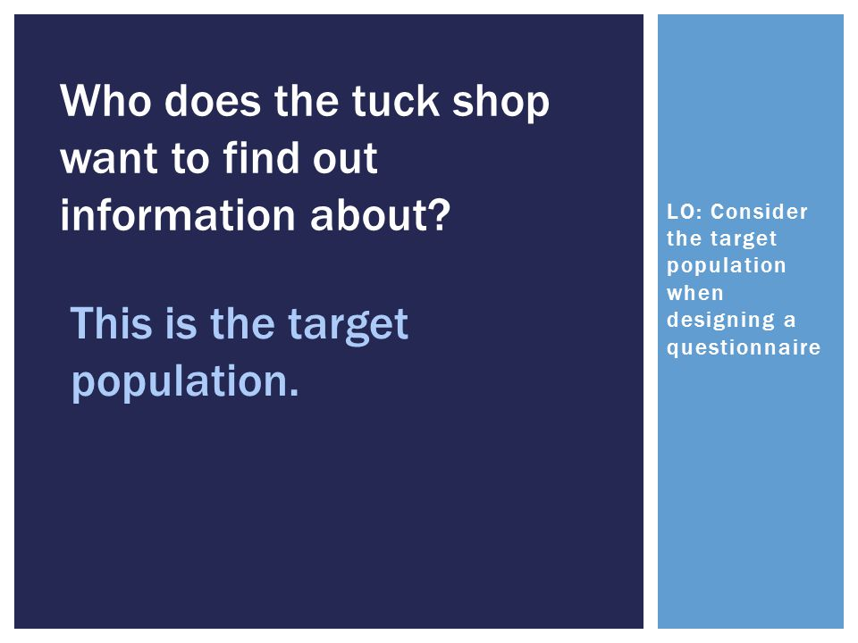 LO: Consider the target population when designing a questionnaire