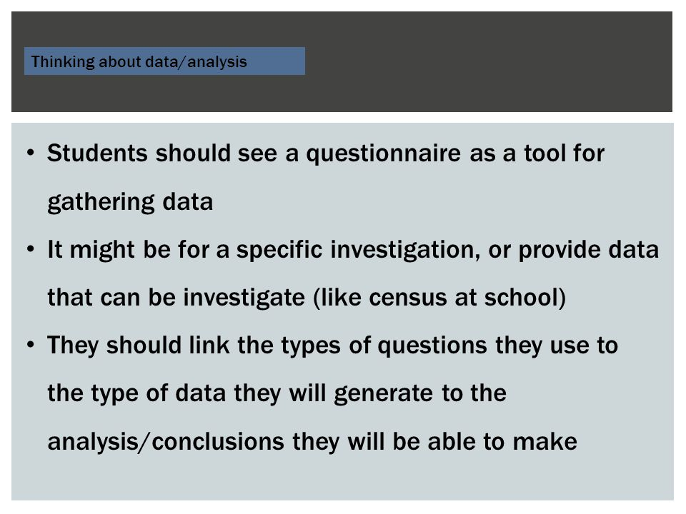 Students should see a questionnaire as a tool for gathering data