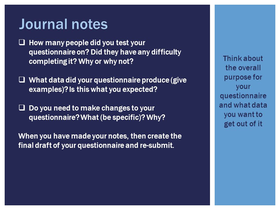Journal notes How many people did you test your questionnaire on Did they have any difficulty completing it Why or why not