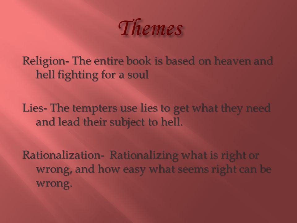 Themes Religion- The entire book is based on heaven and hell fighting for a soul.