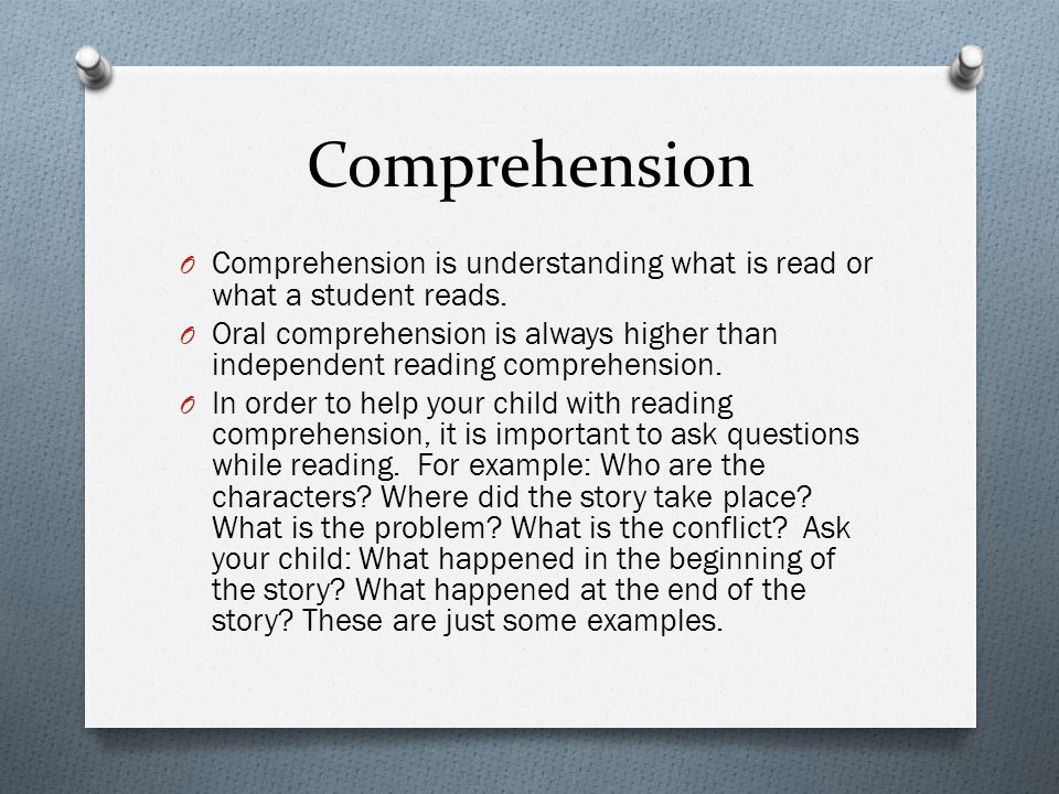 Comprehension Comprehension is understanding what is read or what a student reads.