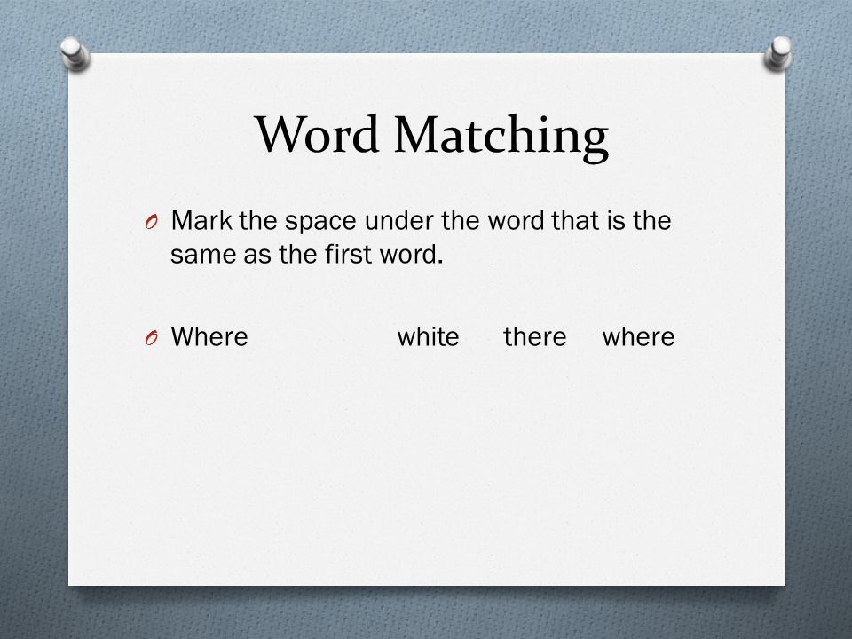 Word Matching Mark the space under the word that is the same as the first word.