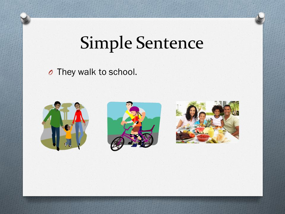 Simple Sentence They walk to school.