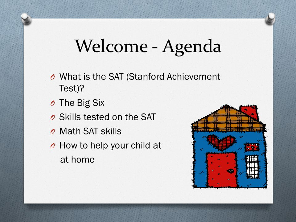 Welcome - Agenda What is the SAT (Stanford Achievement Test)
