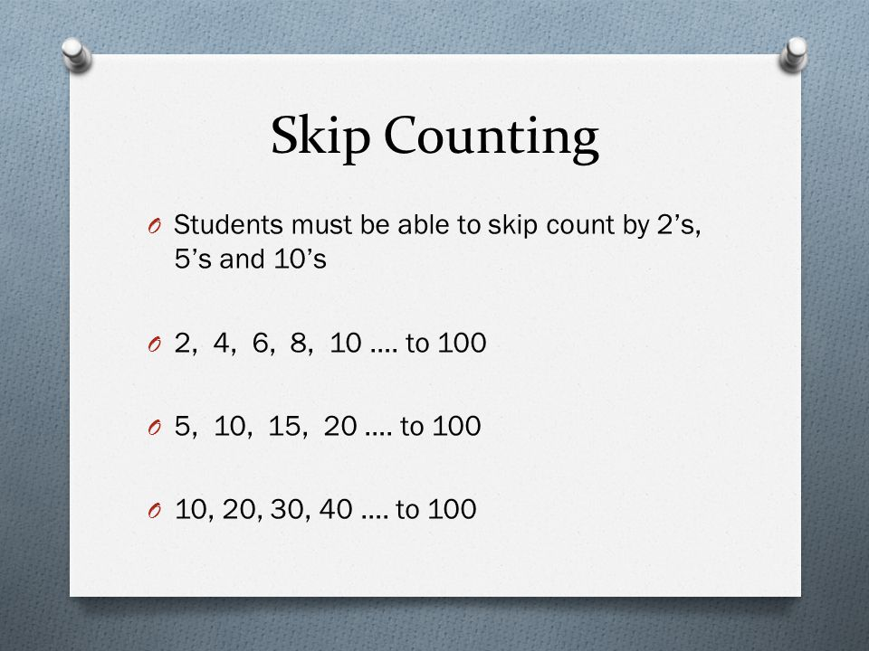Skip Counting Students must be able to skip count by 2's, 5's and 10's