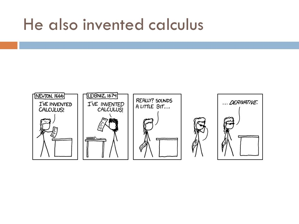 He also invented calculus