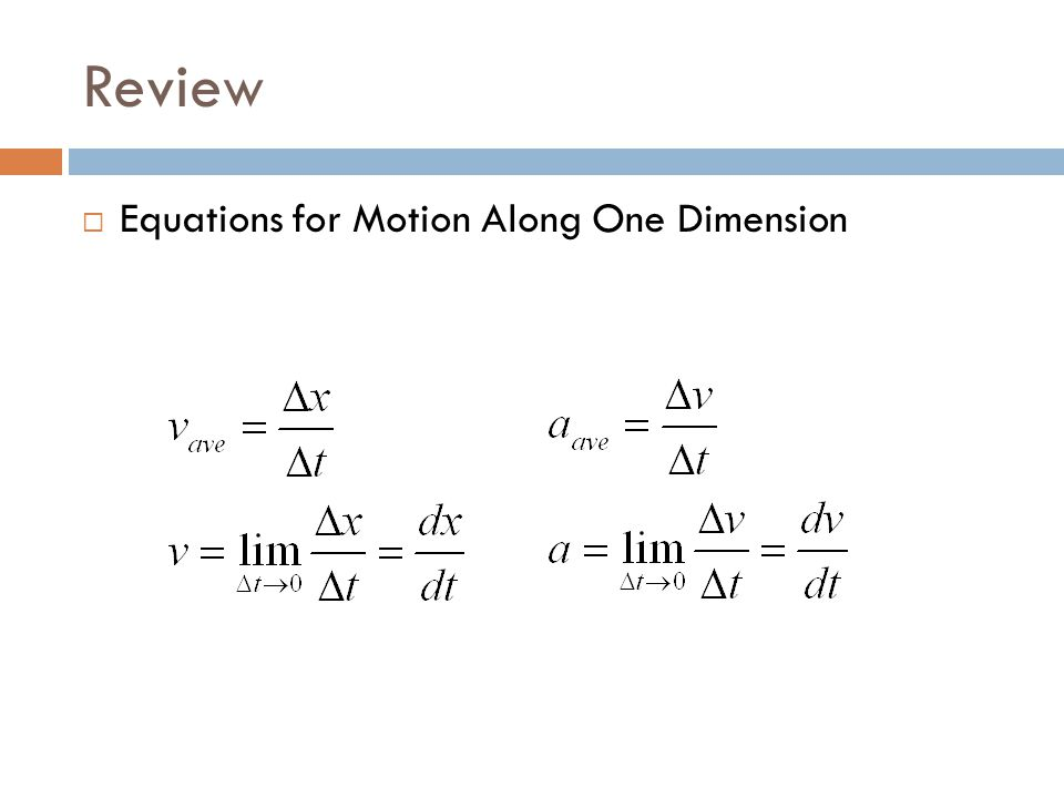 Review Equations for Motion Along One Dimension