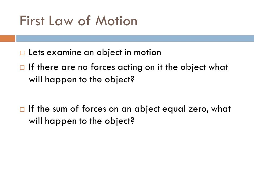 First Law of Motion Lets examine an object in motion