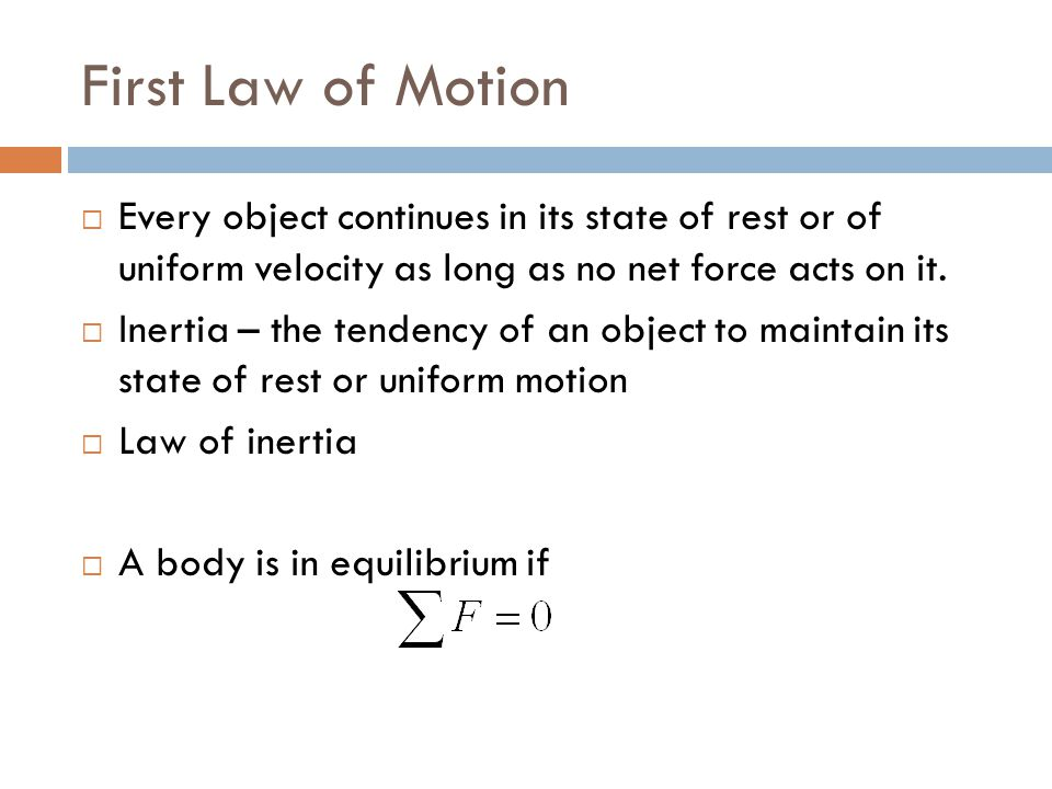 First Law of Motion Every object continues in its state of rest or of uniform velocity as long as no net force acts on it.