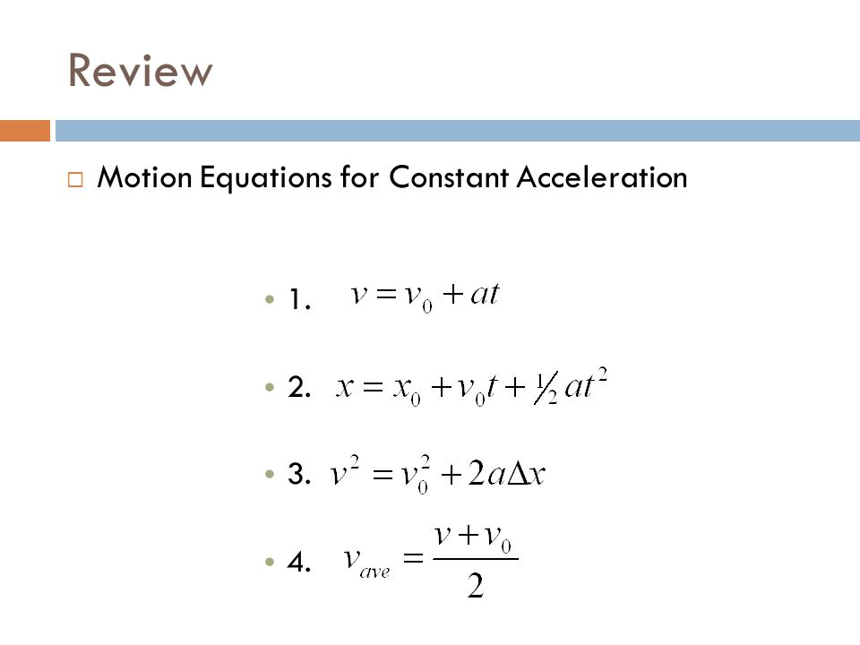 Review Motion Equations for Constant Acceleration 1. 2. 3. 4.
