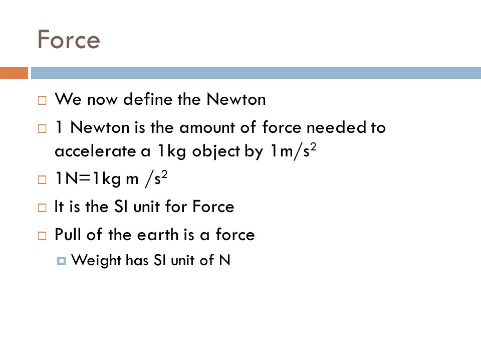 Force We now define the Newton