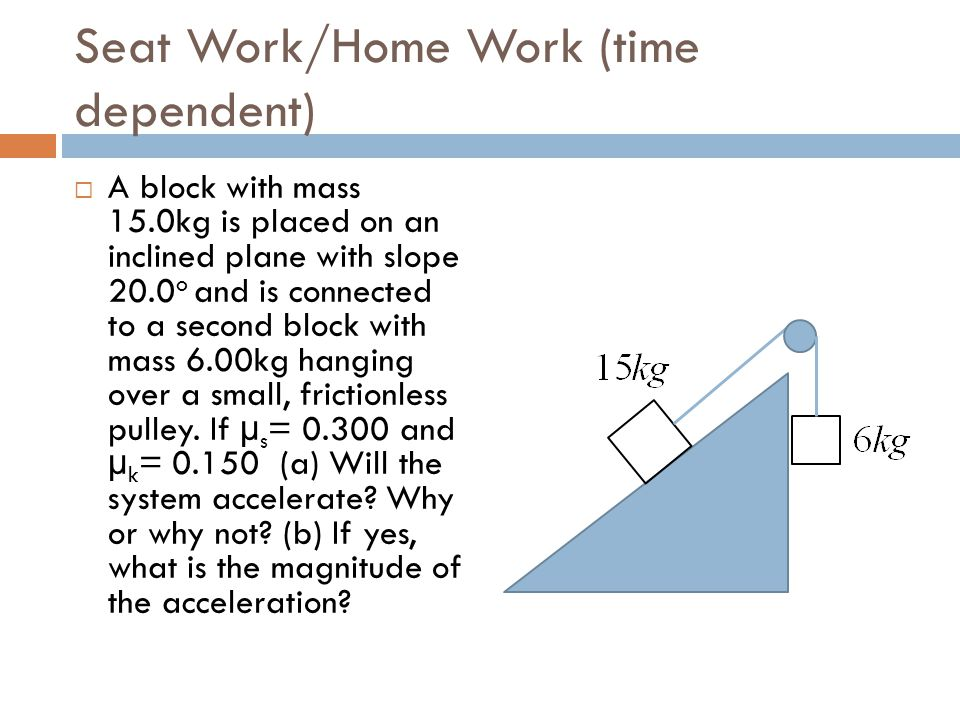 Seat Work/Home Work (time dependent)
