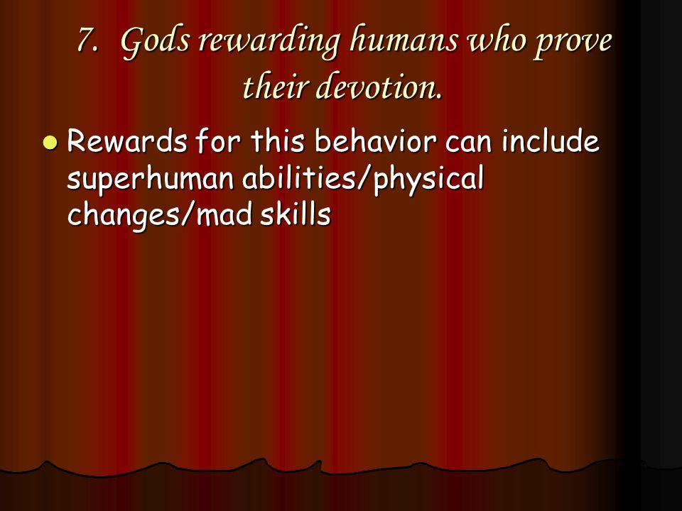 7. Gods rewarding humans who prove their devotion.