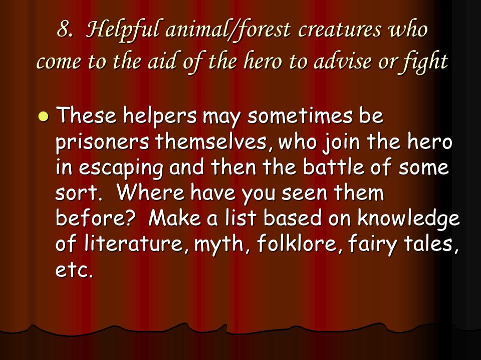8. Helpful animal/forest creatures who come to the aid of the hero to advise or fight
