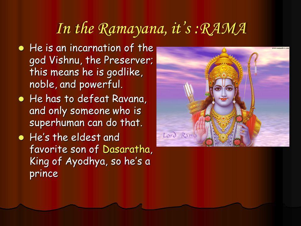 In the Ramayana, it's :RAMA