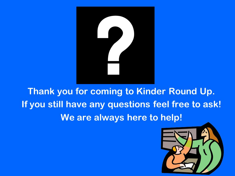 Thank you for coming to Kinder Round Up.