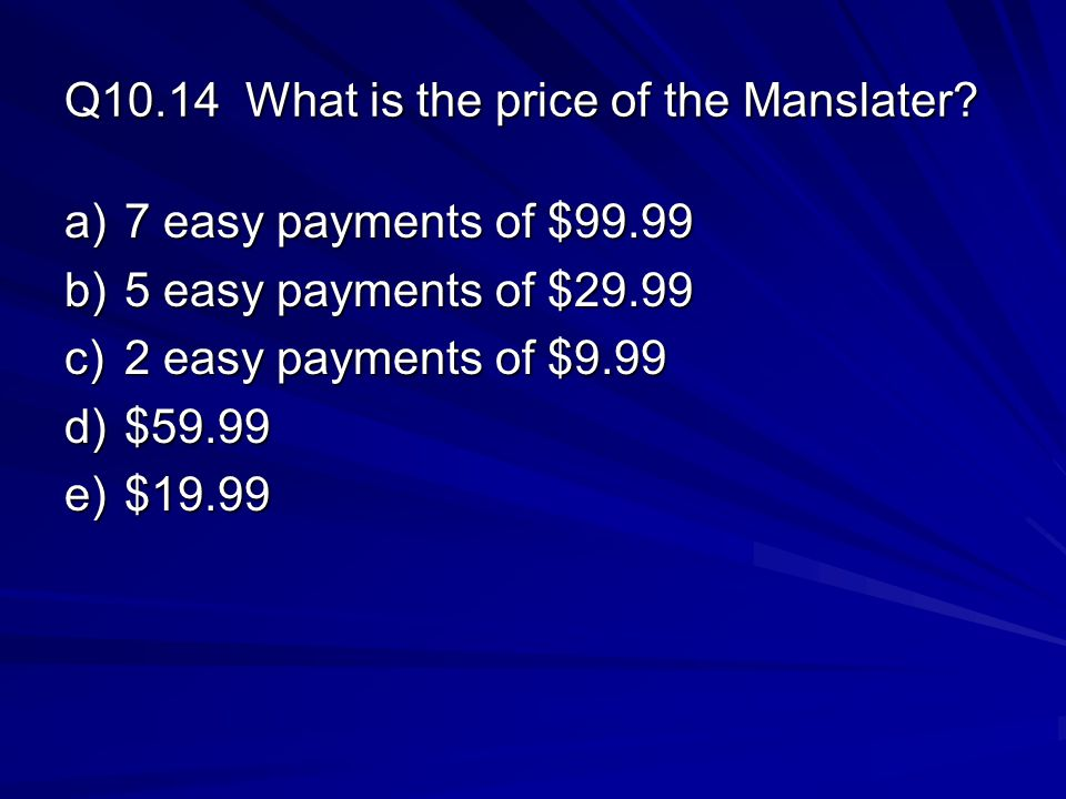 Q10.14 What is the price of the Manslater