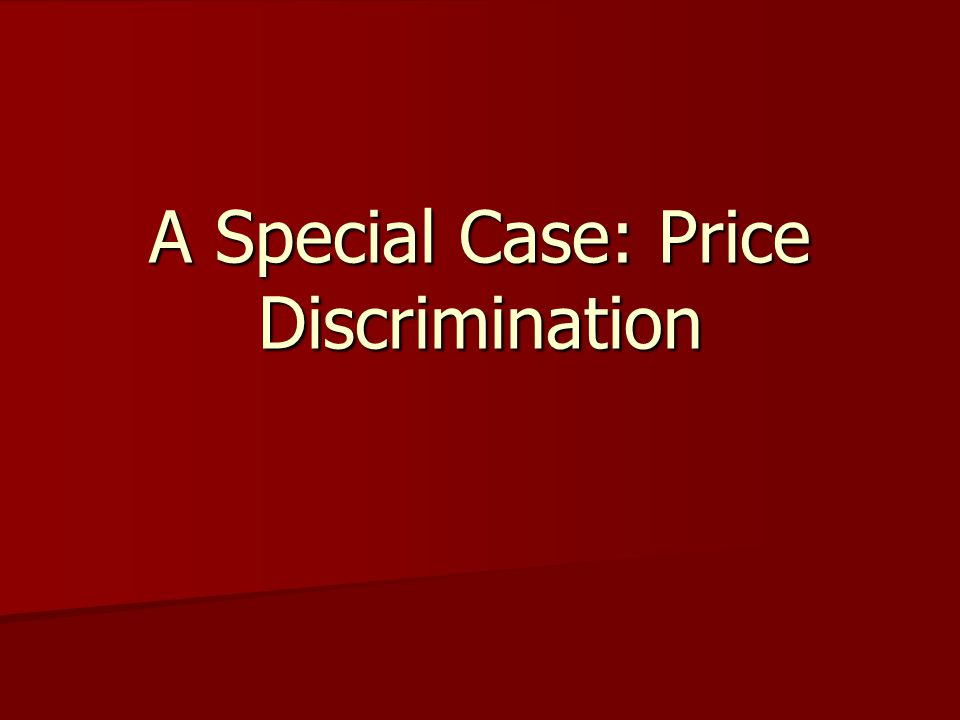 A Special Case: Price Discrimination