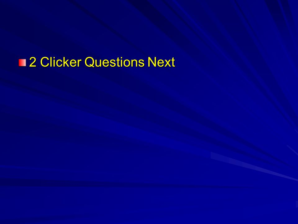 2 Clicker Questions Next