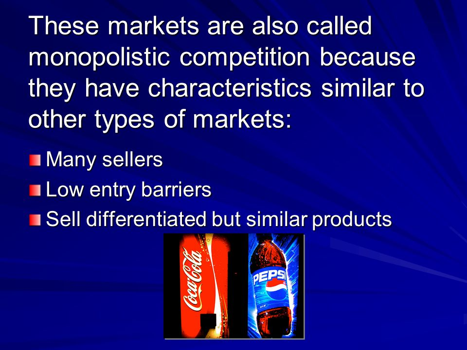 These markets are also called monopolistic competition because they have characteristics similar to other types of markets: