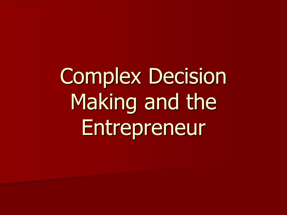 Complex Decision Making and the Entrepreneur