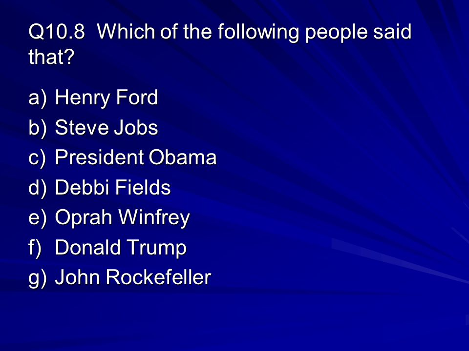 Q10.8 Which of the following people said that