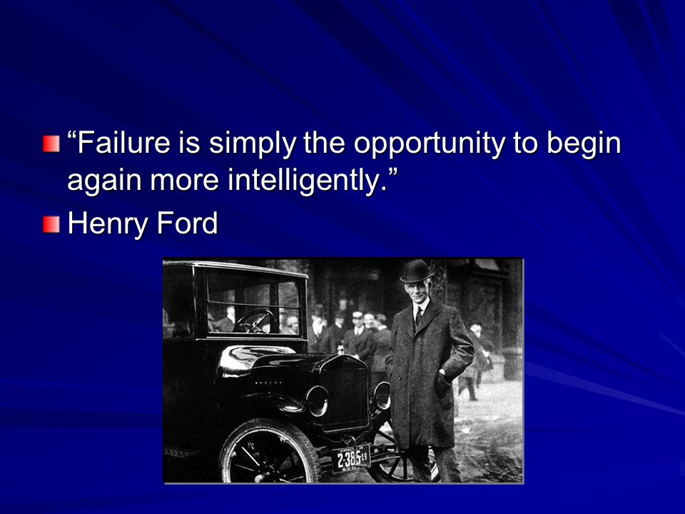 Failure is simply the opportunity to begin again more intelligently.
