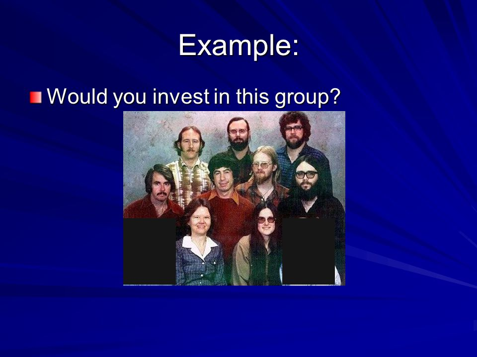 Example: Would you invest in this group
