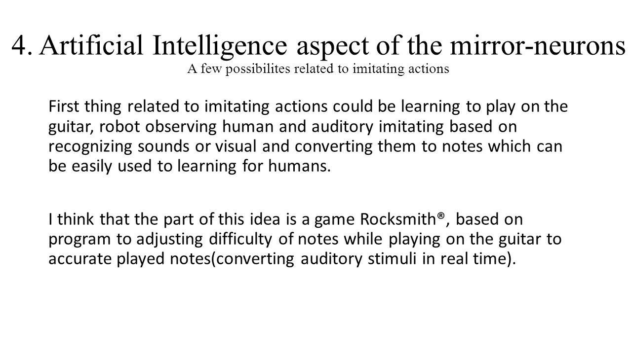 4. Artificial Intelligence aspect of the mirror-neurons A few possibilites related to imitating actions