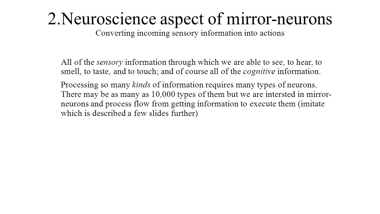 2.Neuroscience aspect of mirror-neurons Converting incoming sensory information into actions
