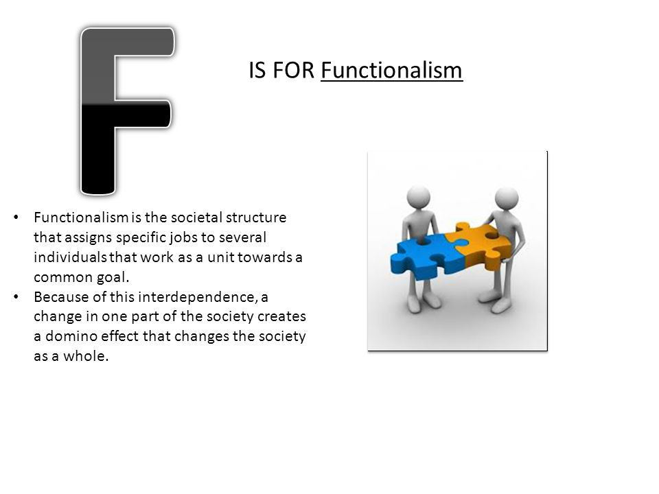 F IS FOR Functionalism.