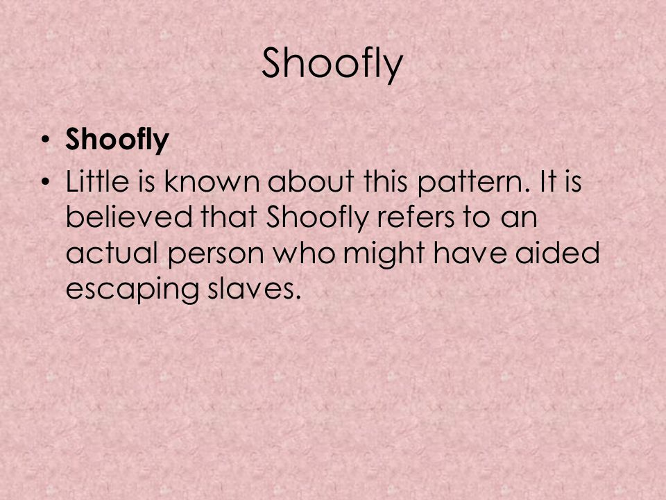Shoofly Shoofly. Little is known about this pattern.